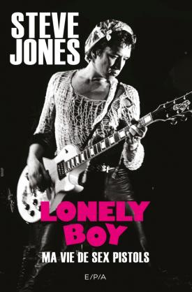 Lonely Boy - Autobiographie Steve Jones