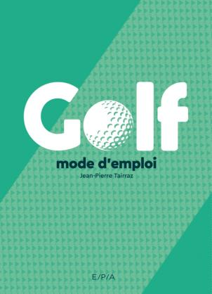 Golf, mode d'emploi Nouvelle édition