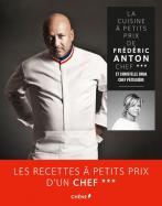 La Cuisine à petits prix de Frédéric Anton, chef *** et Christelle Brua, chef pâtissière