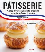 Pâtisserie : A step by step Guide to creating Exquisite French Pastry