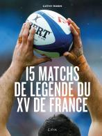 Les 15 Matchs de légende du XV de France