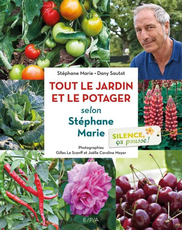 Silence, ça pousse ! Le jardin et le Potager de Stéphane Marie